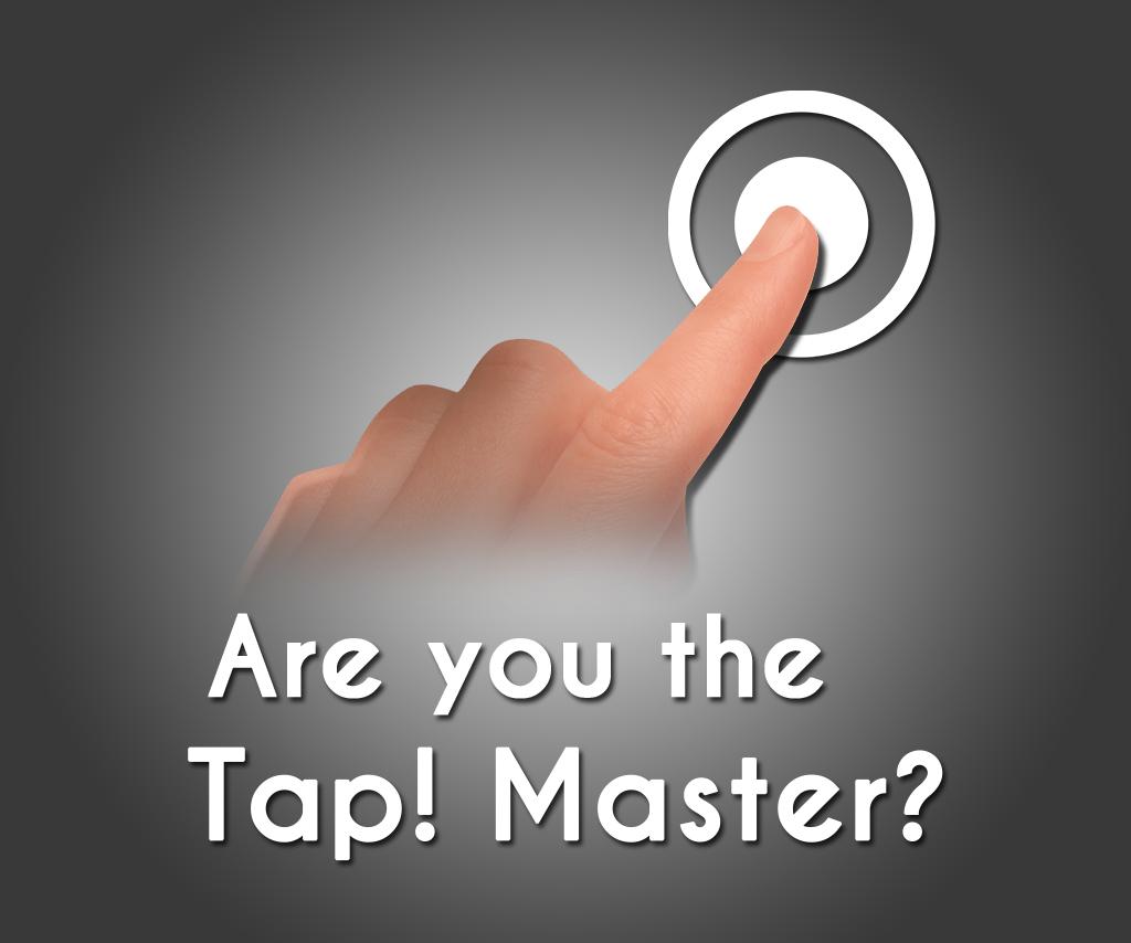 Tap! Master?